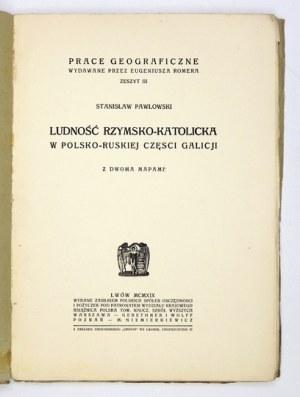 PAWŁOWSKI Stanisław - Ludność rzymsko-katolicka w polsko-ruskiej części Galicji. Z dwoma mapami. Lwów 1919....