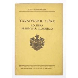 PIERNIKARCZYK Józef - Tarnowskie Góry, kolebka przemysłu śląskiego. Katowice [przedm. 1926]. Komitet Wydawniczy, Druk. ...