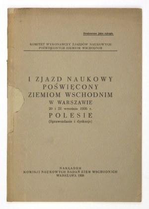[PIERWSZY]. I Zjazd Naukowy poświęcony Ziemiom Wschodnim w Warszawie 20 i 21 września 1936 r. Polesie....