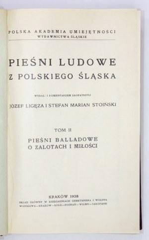 PIEŚNI ludowe z polskiego Śląska. Wyd. Jan St[anisław] Bystroń [t. 1], Józef Ligęza i Stefan Marian Stoiński [t. 2]....