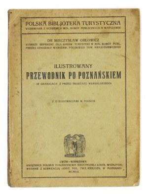 ORŁOWICZ Mieczysław - Ilustrowany przewodnik po Poznańskiem (w granicach z przed traktatu Wersalskiego)....