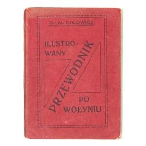 ORŁOWICZ Mieczysław - Ilustrowany przewodnik po Wołyniu. Z 101 ilustracjami i mapką województwa....