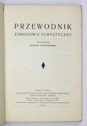 PIOTROWSKI Henryk - Przewodnik zdrojowo-turystyczny. Pod red. ... Wyd. II. Warszawa 1931....