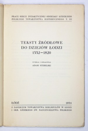 STEBELSKI Adam - Teksty źródłowe do dziejów Łodzi 1332-1820. Wybrał i oprac. ... Łódź 1934. Tow. Bibljofilów. 8, s....
