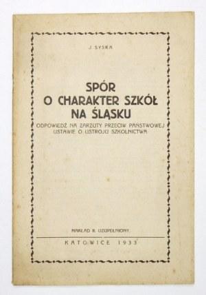 SYSKA J[ózef] - Spór o charakter szkół na Śląsku. Odpowiedź na zarzuty przeciw państwowej ustawie o ustroju szkolnictwa....
