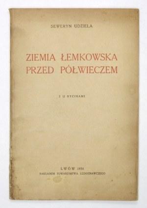 UDZIELA Seweryn - Ziemia łemkowska przed półwieczem. Zapiski i wspomnienia z lat 1888-1893. Z 12 rycinami....