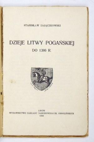 ZAJĄCZKOWSKI Stanisław - Dzieje Litwy pogańskiej do 1386 r. Lwów 1930. Ossolineum. 16d, s. 77, [2]....