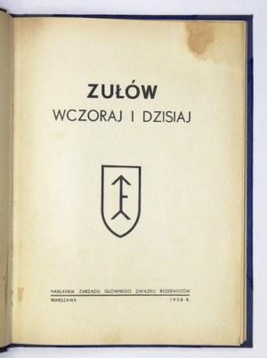 ZUŁÓW wczoraj i dzisiaj. Warszawa 1938. Nakł. Zarz. Gł. Zw. Rezerwistów. 8, s. 181, [2]. opr. późn. ppł. z zach....