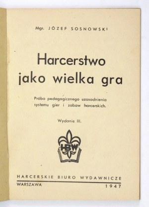 SOSNOWSKI Józef - Harcerstwo jako wielka gra. Próba pedagogicznego uzasadnienia systemu gier i zabaw harcerskich....