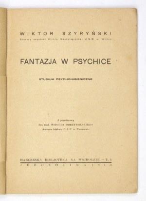 SZYRYŃSKI Wiktor - Fantazja w psychice. Studium psychohigieniczne. Z przedmową Witolda Odrzywolskiego....