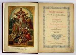 BAYERLE [Bernhard Gustav] - Obrazki świąteczne Kościoła rzymsko-katolickiego. I. Dzieło naszego Odkupienia przedstawione...