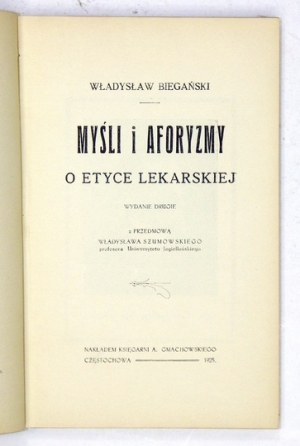 BIEGAŃSKI Władysław - Myśli i aforyzmy o etyce lekarskiej. Wyd. II. Z przedmową Władysława Szumowskiego. Częstochowa 192...