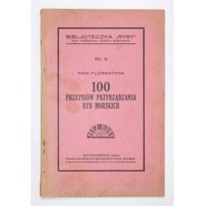 [NIEWIAROWSKA Florentyna] - 100 przepisów przyrządzania ryb morskich. Bydgoszcz 1930. Wyd. Ryba. 16d, s. 55....