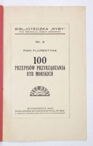 [NIEWIAROWSKA Florentyna] - 100 przepisów przyrządzania ryb morskich. Bydgoszcz 1930. Wyd.