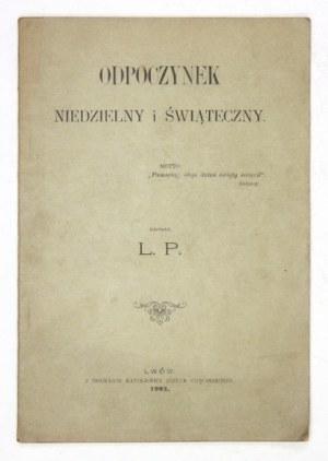 L. P. - Odpoczynek niedzielny i świąteczny. Napisał ... [krypt.]. Lwów 1903. Druk. Katolicka J. Chęcińskiego. 8, s....