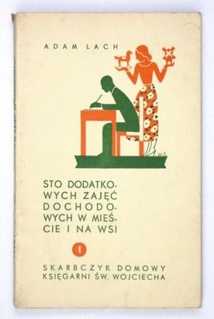 LACH Adam - Sto dodatkowych zajęć dochodowych w mieście i na wsi. Poznań [1936]. Księg. św. Wojciecha. 16d, s. [4],...