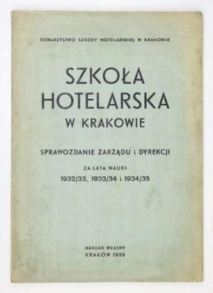 SZKOŁA Hotelarska w Krakowie. Sprawozdanie zarządu i dyrekcji za lata nauki 1932/33, 1933/34 i 1934/35....