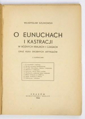 SZUMOWSKI Władysław - O eunuchach i kastracji w różnych krajach i czasach oraz kilka drobnych artykułów....
