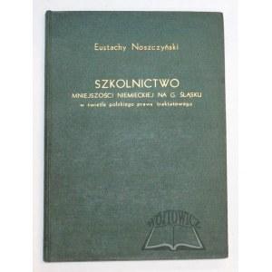 NOSZCZYŃSKI Eustachy, Szkolnictwo mniejszości niemieckiej na Górnym Śląsku w świetle polskiego prawa traktatowego.
