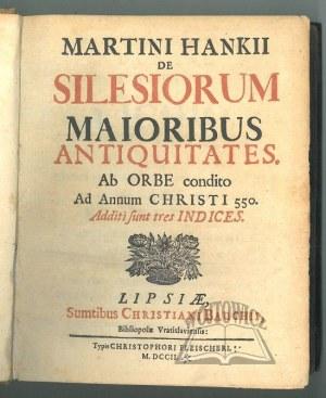 HANKE Martin, De Silesiorum maioribus antiquitates: