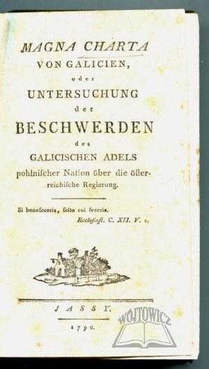 (KORTUM Ernst Traugott von), Magna Charta von Galicien, oder Untersuchung der Beschwerden des Galicischen Adels pohlnischer Nation über die österreichische Regierung.