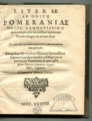 (POMORZE). Literae ab obitu Pomeraniae ducis, laudatissimae memoriae, ex aula Serenissimi Septemviri Brandenburgici & ad eam datae.
