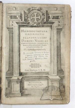 RADZIWIŁŁ Mikołaj Krzysztof, Hierosolymitana Peregrinatio Illustrissimi Domini [...], Ducis in Olika et Nyeswiesz, Comitis in Szydlowiec et Myr. etc. IV.