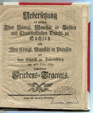 UEBERSETZUNG des zwischen Ihro Königl. Majestät in Pohlen und Churfürstlichen Durchl. zu Sachsen und Ihro Königl. Majestät in Preussen auf dem Schlosse zu Hubertsburg.