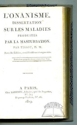 TISSOT Samuel Auguste Andre David, L'Onanisme. Dissertation sur les Maladies produites par la masturbation.