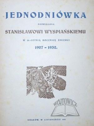 (WYSPIAŃSKI). Jednodniówka poświęcona Stanisławowi Wyspiańskiemu w 25-letnią rocznicę śmierci 1907-1932.
