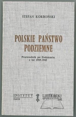 KORBOŃSKI Stefan, Polskie Państwo Podziemne. Przewodnik po Podziemiu z lat 1939 - 1945.