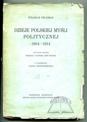 FELDMAN Wilhelm, Dzieje polskiej myśli politycznej 1864 - 1914.
