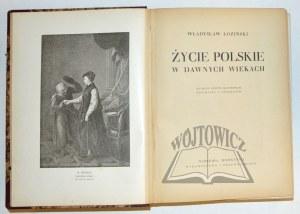 ŁOZIŃSKI Władysław, Życie polskie w dawnych wiekach.