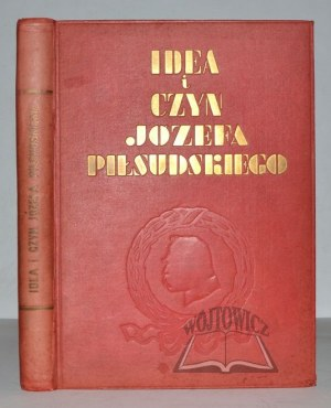 (PIŁSUDSKI). Idea i czyn Józefa Piłsudskiego.