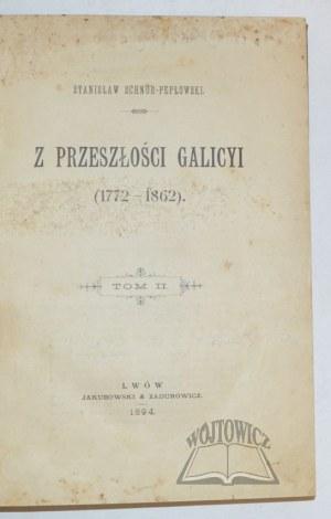 SCHNÜR-Pepłowski Stanisław, Z przeszłości Galicyi (1772 - 1862).
