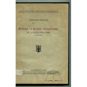 SZYMICZEK Franciszek, Walka o Śląsk Cieszyński w latach 1914-1920.