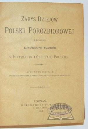 ZARYS dziejów Polski porozbiorowej z dodaniem najważniejszych wiadomości z literatury i geografii polskiej.