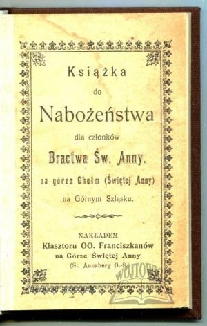 KSIĄŻKA do Nabożeństwa dla członków Bractwa Św. Anny na górze Chełm (Świętej Anny) na Górnym Ślązku.
