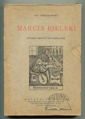 CHRZANOWSKI Ign., Marcin Bielski. Studjum historyczno-literackie.