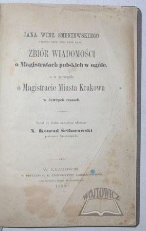 SMONIEWSKI Jan Winc., Zbiór wiadomości o Magistratach polskich w ogóle, a w szczególe o Magistracie Miasta Krakowa w dawnych czasach.