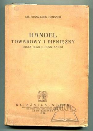 TOMANEK Franciszek, Handel towarowy i pieniężny oraz jego organizacja.