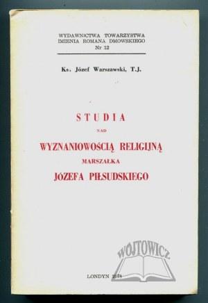 WARSZAWSKI Józef, Studia nad wyznaniowością religijną marszałka Józefa Piłsudskiego.