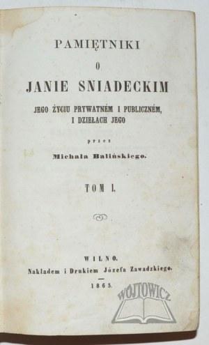 BALIŃSKI Michał, Pamiętniki o Janie Śniadeckim, jego życiu prywatnem i publicznem i dziełach jego.
