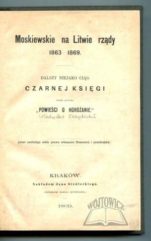 (CZAPLICKI Ferdynand Władysław), Moskiewskie na Litwie rządy 1863-1869.