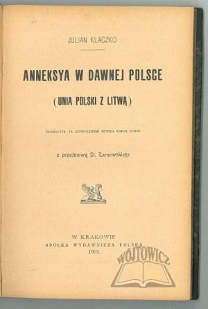 KLACZKO Julian, Anneksya w dawnej Polsce. (Unia Polski z Litwą).