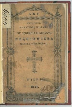(KŁĄGIEWICZ). Akt wstąpienia na Katedrę Wileńską JW. Jędrzeja Benedykta Kłągiewicza biskupa wileńskiego,