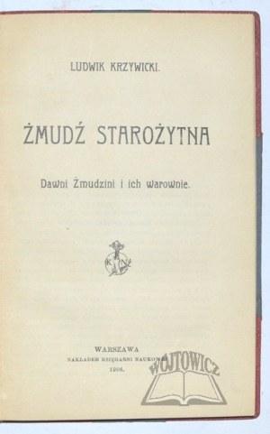 KRZYWICKI Ludwik, Żmudź starożytna. Dawni Żmudzini i ich warownie.