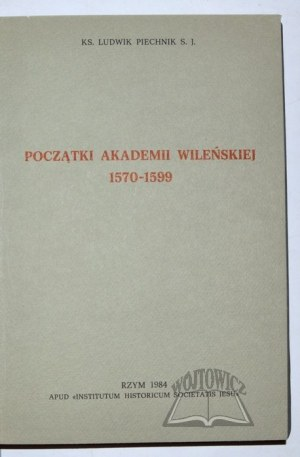 PIECHNIK Ludwik S. J., Dzieje Akademii Wileńskiej.