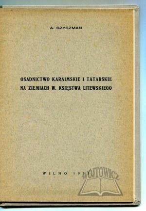 SZYSZMAN Abraham, Osadnictwo karaimskie i tatarskie na ziemiach W. Księstwa Litewskiego.