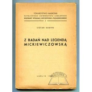 KAWYN Stefan, Z badań nad legendą Mickiewiczowską.